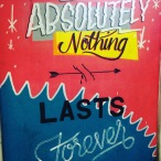 Absolutely Nothing Lasts Forever